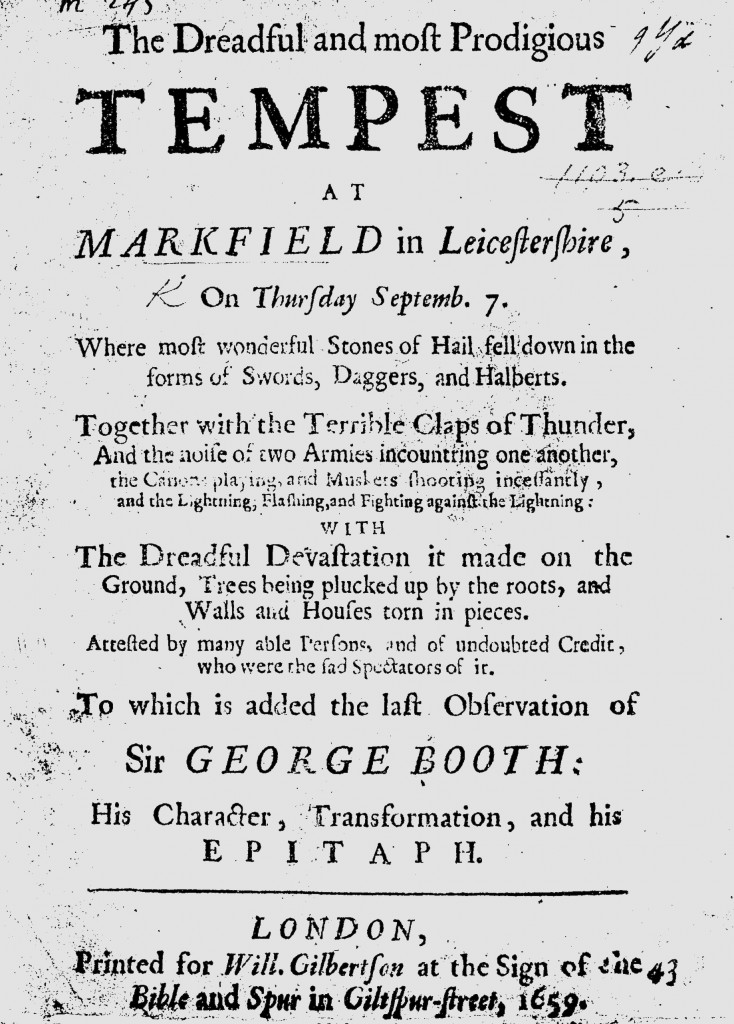 The anonymous pamphlet, The Dreadful and most Prodigious Tempest at Markfield in Leicestershire (1659), printed for W. Gilbertson, interpreted hailstones, claps of thunder, and a prodigious tempest.